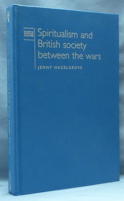Spiritualism and British Society between the Wars. Jenny HAZELGROVE.