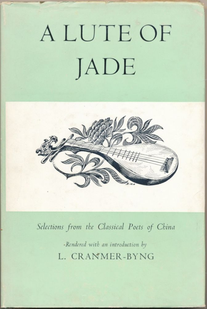 A Lute of Jade: Selections from the Classical Poets of China. L. CRANMER-BYNG, Edited.