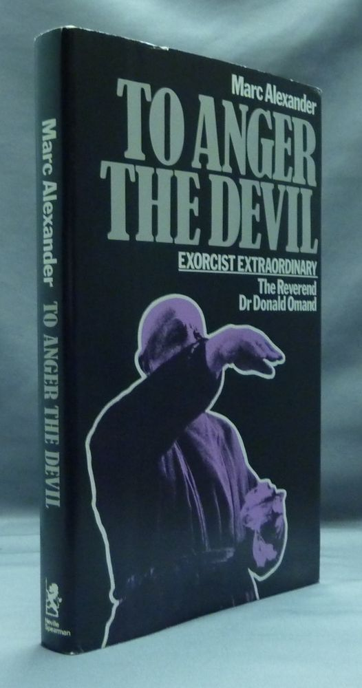 To Anger The Devil: An Account of the Work of Exorcist Extraordinary - the Reverend Dr. Donald Omand. Marc ALEXANDER, Colin Wilson.