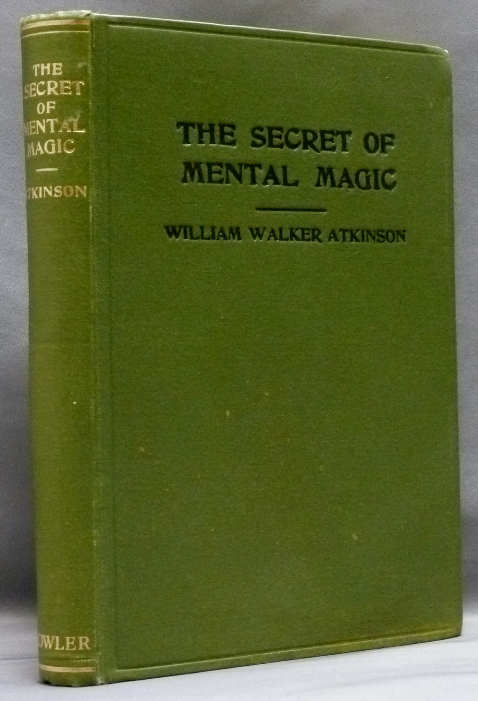 The Secret of Mental Magic: A Course of Seven Lessons. William Walker ATKINSON, Ramacharaka aka Edward Walker.