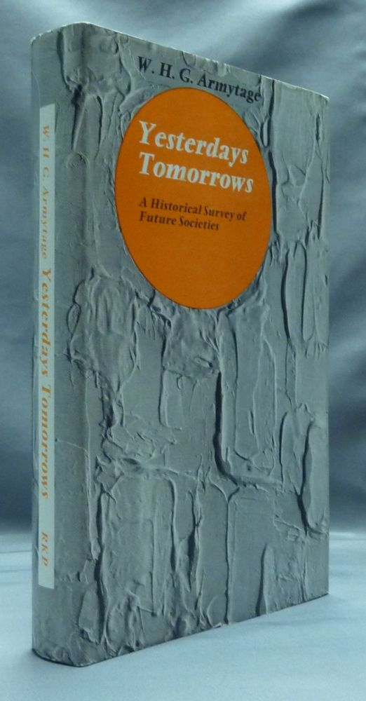 Yesterdays Tomorrows: A Historical Survey of Future Socieities. W. H. G. ARMYTAGE.
