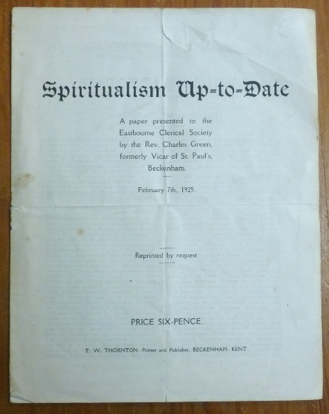 Spiritualism Up-to-Date - A paper presented to the Eastbourne Clerical Society by the Rev. Charles Green, formerly Vicar of St. Paul's, Beckenham - February 7th, 1925. Rev. Charles GREEN.