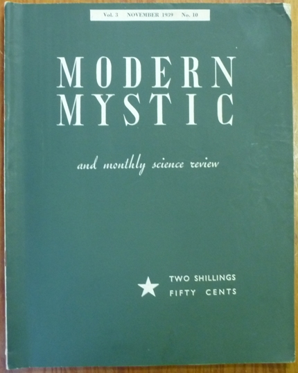 The Modern Mystic and Monthly Science Review - Vol. 3., No. 10, November 1939. The Modern Mystic, George S. Francis Bernard Bromage, Sophia Wadia, Ion D. Aulay, contribute to.
