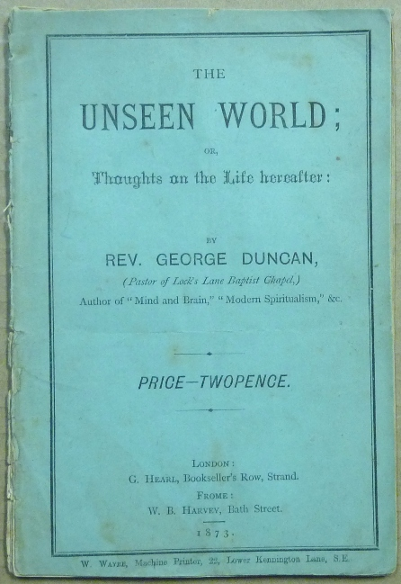 The Unseen World; or, Thoughts on the Life hereafter. Rev. George DUNCAN.