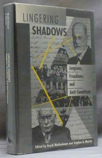 Lingering Shadows. Jungians, Freudians, and Anti-Semitism. Aryeh MAIDENBAUM, Stephen A. Martin, authors.