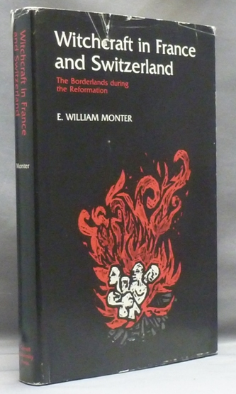 Witchcraft in France and Switzerland. The Borderlands During the Reformation. E. William MONTER, Joscelyn Godwin association copy.