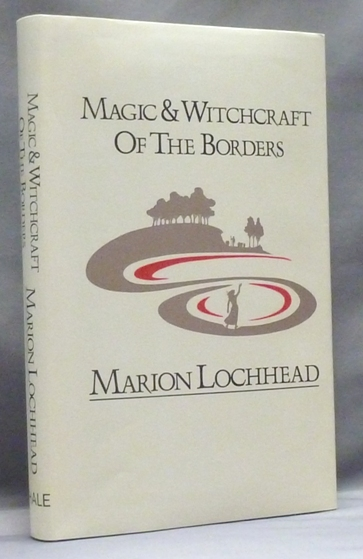 Magic and Witchcraft of the Borders. Marion LOCHHEAD.