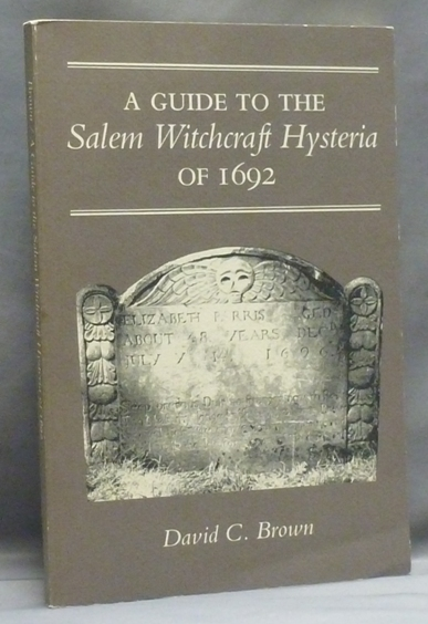 A Guide to the Salem Witchcraft Hysteria of 1692. David C. BROWN.