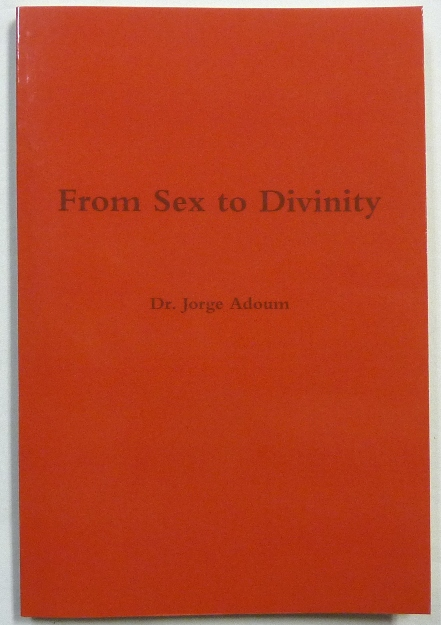 From Sex to Divinity. The History and Mystery of Religions. Jorge. Translated ADOUM, Monica D. Rocha - SIGNED, Ray Eales, Marcelo Motta / Aleister Crowley: related works.