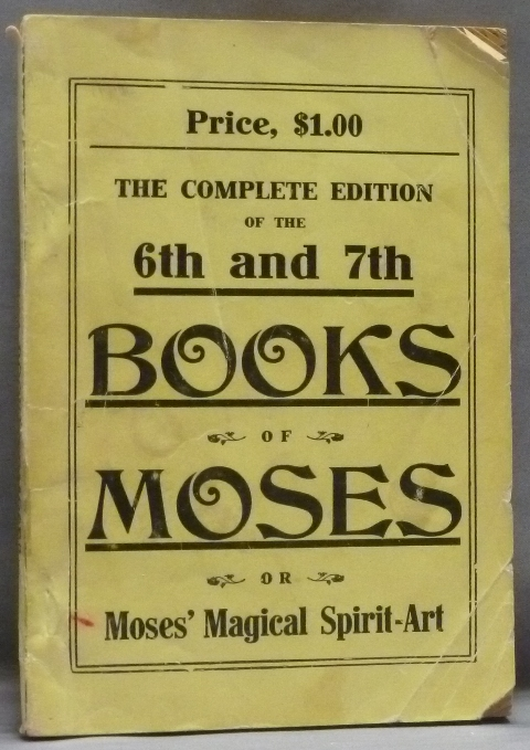 The Sixth And Seventh Books Of Moses  Or Moses U0026 39  Magical