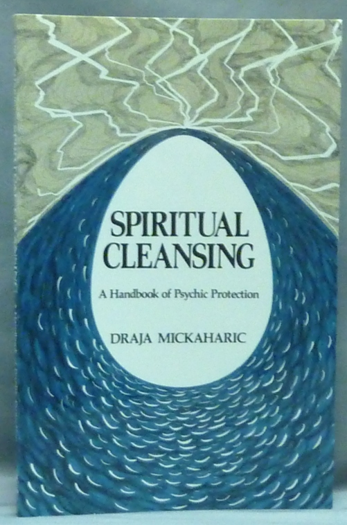 Spiritual Cleansing. A Handbook of Psychic Protection. Draja MICKAHARIC, Signed.
