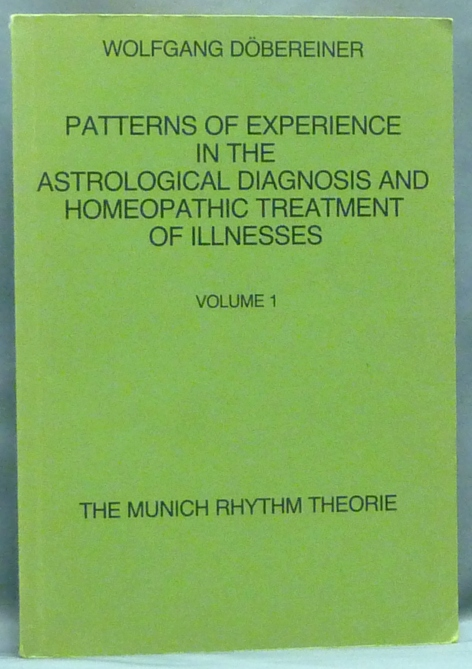 Patterns of Experience in the Astrological Diagnosis and Homeopathic Treatment of Illnesses; Volume 1 ( The Munich Rhythm Theory, Munich Rythm Theorie ). Wolfgang DÖBEREINER, Hal Wyner.