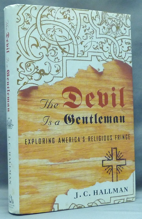 The Devil is a Gentleman. Exploring America's Religious Fringe. J. C. HALLMAN.