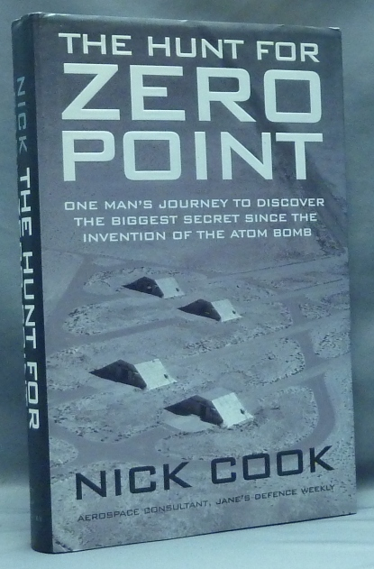 The Hunt for Zero Point. One Man's Journey to Discover the Biggest Secret Since the Invention of the Atom Bomb. Nick COOK.