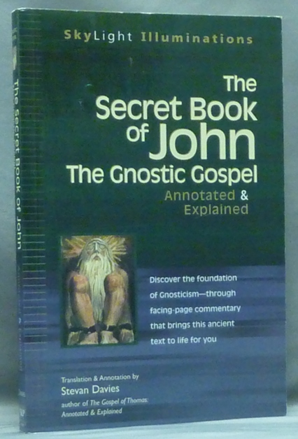 The Secret Book of John: The Gnostic Gospels Annotated & Explained; SkyLight Illuminations (Book 11). Stevan DAVIES, Translated and.