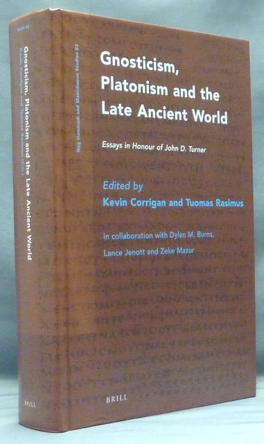 Gnosticism, Platonism and the Late Ancient World. Essays in Honour of John D. Turner. Kevin CORRIGAN, Tuomas Rasimus, in collaboration, Lance Jenott Dylan M. Burns, Zeke Mazur.