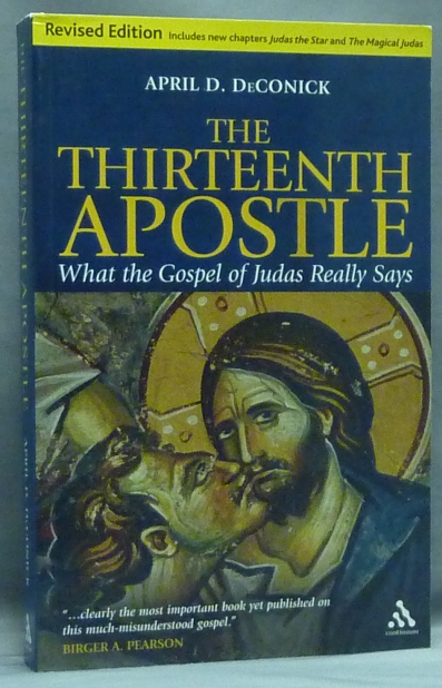 The Thirteenth Apostle. What the Gospel of Judas Really Says. April D. DE CONICK.
