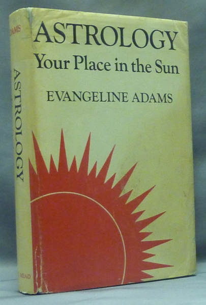 Astrology Your Place in the Sun. Evangeline ADAMS, Aleister CROWLEY.