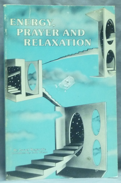 Energy, Prayer and Relaxation: A Study in the Art and Science of Prayer. Israel REGARDIE, Colin Wilson.