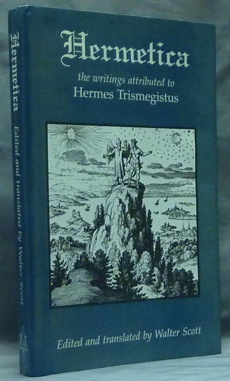 Hermetica. The Ancient Greek And Latin Writings Which Contain Religious Or Philosophic Teachings Ascribed To Hermes Trismegistus. Walter SCOTT, translates etc. ' Hermes Trismegistus ' Edits, A. G. Gilbert.