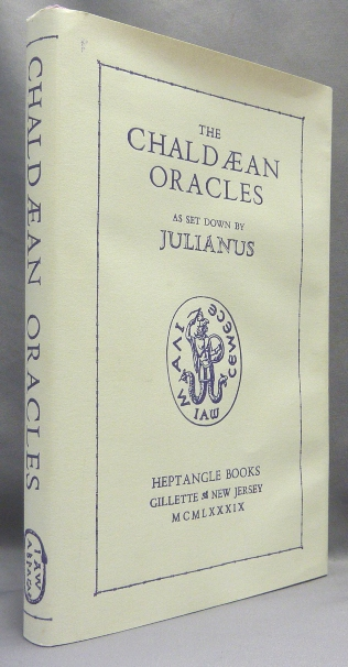 The Chaldæan Oracles attributed to Zoroaster as set down by Julianus ... with the extant Commentaries of Proclus Psellus & Pletho [ Chaldaean, Chaldean ]. Heptangle Books, JULIANUS, Sapere Aude, Francesco Patrizzi, W. Wynn Westcott.