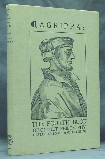 Of Occult Philosophy Book Four. Magical Ceremonies. And the Heptameron or Magical Elements, of Peter de Abano [ The Fourth Book of Occult Philosophy ]. Henry Cornelius AGRIPPA, Translated and, Robert Turner.