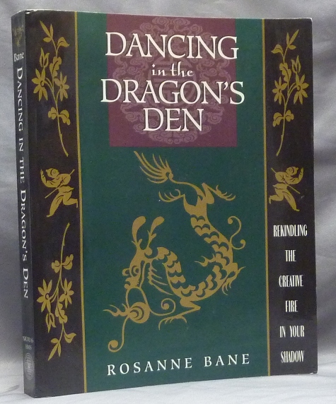Dancing in the Dragon's Den. Rekindling the Creative Fire in Your Shadow. Psychology, Rosanne BANE.