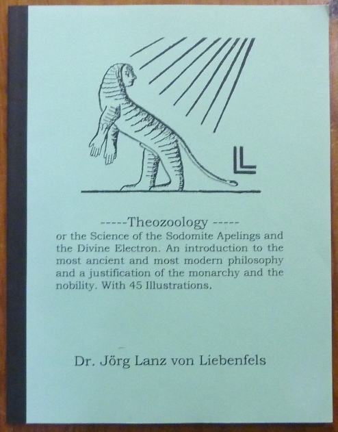 Theozoology: or the Science of the Sodomite Apelings and the Divine Electron. An introduction to the most ancient and most modern philosophy and a justification of the monarchy and the nobility. With 45 illustrations. Proto-Nazi Occultism, Jorg Lanz von LIEBENFELS, Translated for the ONT Study-Group, Fam. Viktor, Br. Procursus.