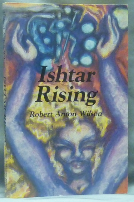 Ishtar Rising, or Why the Goddess Went to Hell and What to Expect Now that She's Returning. Robert Anton WILSON.