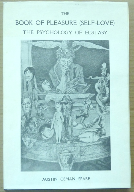 The Book of Pleasure (Self-Love). The Psychology of Ecstasy. Austin Osman SPARE, with, Kenneth Grant, Ernest H. R. Collings.