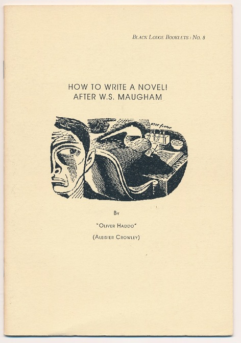 How to Write a Novel! After W. S. Maugham. ( Black Lodge Booklets: No. 8 ). Aleister CROWLEY, Oliver Haddo.