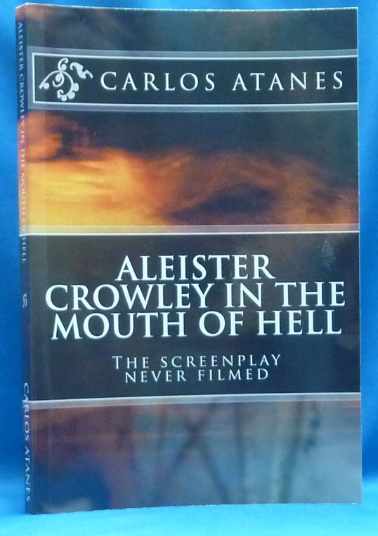 Aleister Crowley in the Mouth of Hell: The Screenplay Never Filmed. Carlos ATANES, Aleister Crowley related.