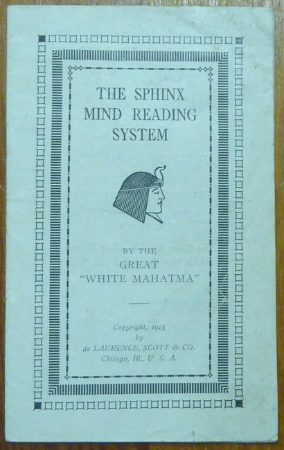 The Sphinx Mind Reading System. L. W. DE LAURENCE, The Great White Mahatma.