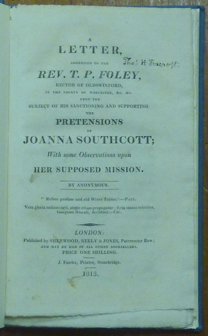 Letter Addressed to the Rev. T. P. Foley upon the subject of his sanctioning and supporting the pretensions of Joanna Southcott; with some observations upon her supposed mission. Anonymous.
