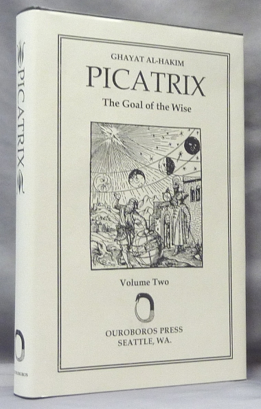 Picatrix. The Goal of the Wise, [ Ghayat Al-Hakim ] Volume II; ( containing the Book III and Book IV of the Ghayat al-Hakim, here translated into English for the first time ). Edited and, William Kiesel, ANONYMOUS, Hashem Atallah, Geylan Holmquist.
