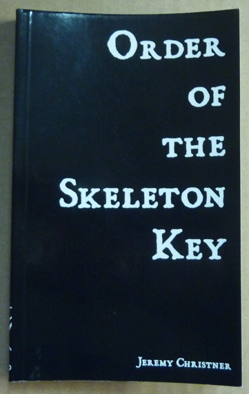 Order of the Skeleton Key, Being Comprised of the Gnostic Texts: Kosmology. [ Luciferian Philosophy ] and Lanterns, or Lanterns of Wisdom from the Firmament. Luciferian, Jeremy CHRISTNER, Signed.