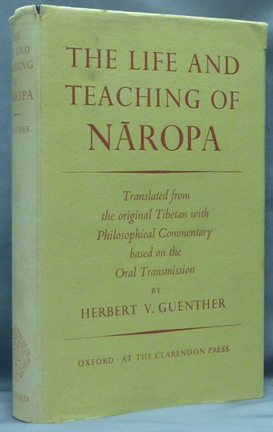 The Life and Teaching of Naropa. Translated from the Original Tibetan with a Philosophical Commentary based on the Oral Transmission. Herbert V. GUENTHER, Ph D.