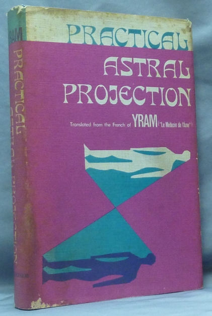 Practical Astral Projection. Astral Projection, YRAM, Paul Yram.