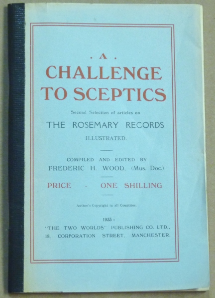A Challenge to Sceptics. Second Selection of articles on The Rosemary Records. Illustrated. Frederic H. - Compiled and WOOD, inscribed and annotated Signed.