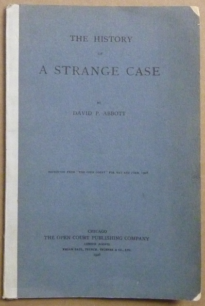 "The History of a Strange Case; Reprinted from ""The Open Court"" for May and June, 1908. David P. ABBOTT, Signed."