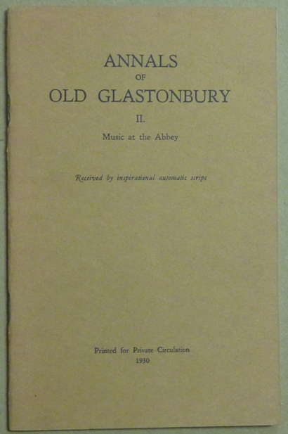 Annals of Old Glastonbury II. Music at the Abbey. Received by inspirational automatic script. possibly in collaboration Frederick Bligh Bond, Harry Price.