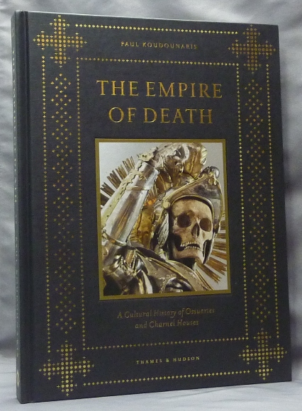 The Empire of Death. A Cultural History of Ossuaries and Charnel Houses. Death and Ossuaries, Paul - Signed KOUDOUNARIS.