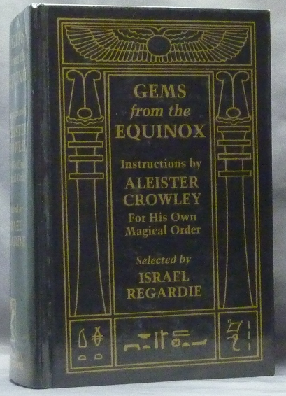 Gems From The Equinox; ( Instructions by Aleister Crowley for his Own Magical Order ). Edited, a, Israel Regardie.