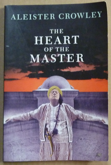 The Heart of the Master & other Papers. Aleister. Edited CROWLEY, Frater Superior Hymenaeus Beta.