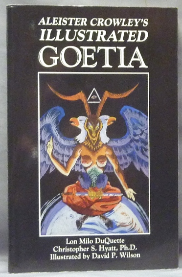 Aleister Crowley's Illustrated Goetia: Sexual Evocation. Lon Milo DUQUETTE, Christopher Hyatt, David P. Wilson, Aleister Crowley: related works.