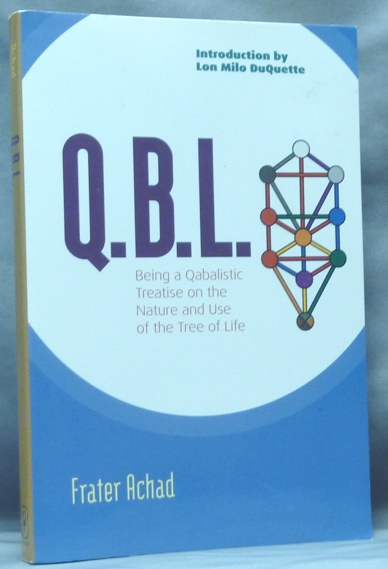 Q.B.L. [ QBL ] or The Bride's Reception. Being a Qabalistic Treatise on the Nature and Use of the Tree of Life. Frater New ACHAD, Lon Milo Duquette, Charles Stansfeld Jones.