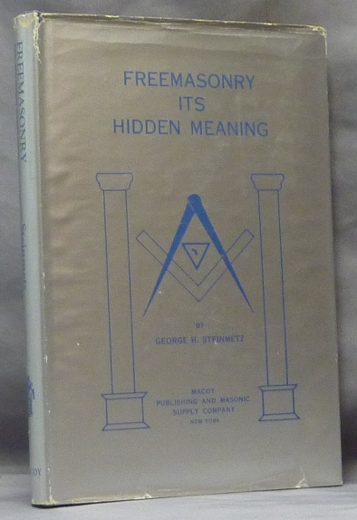 Freemasonry its Hidden Meaning. George H. STEINMETZ, Herbert Schultz.