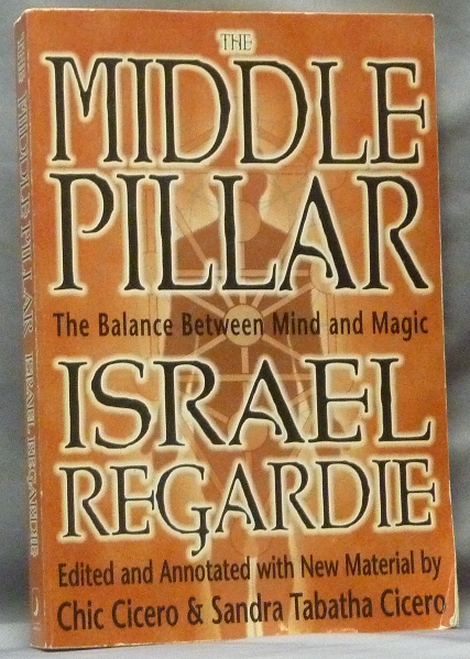 The Middle Pillar. The Balance Between Mind and Magic. Israel. Edited REGARDIE, Annotated, new, Chic Cicero, Sandra Tabatha Cicero.