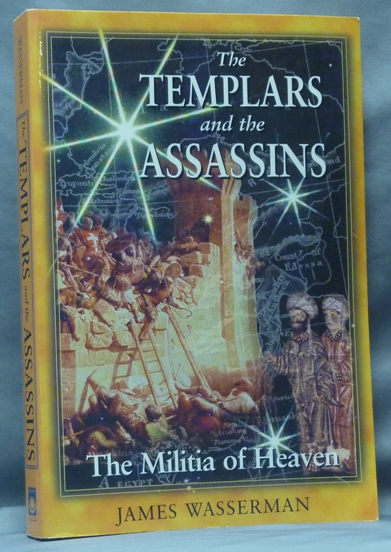 The Templars and the Assassins. The Militia of Heaven; Including In Praise of the New Knighthood by Saint Bernard of Clairvaux. James. Saint Bernard of Clairvaux is WASSERMAN, Lisa Coffin.