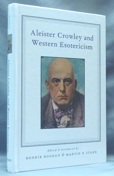Aleister Crowley and Western Esotericism. An Anthology of Critical Studies. Henrik BOGDAN, Wouter J. Hanegraaff, authors.